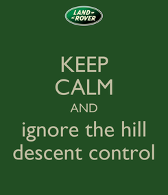 Poster: KEEP CALM AND ignore the hill descent control