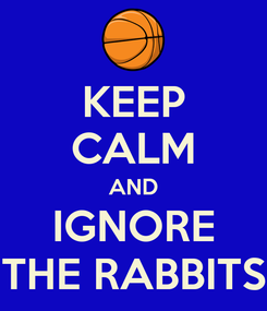 Poster: KEEP CALM AND IGNORE THE RABBITS