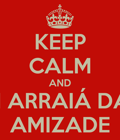 Poster: KEEP CALM AND II ARRAIÁ DA AMIZADE