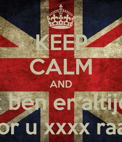 Poster: KEEP CALM AND ik ben er altijd  voor u xxxx raare