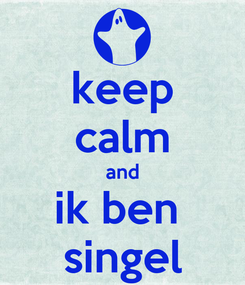 Poster: keep calm and ik ben  singel