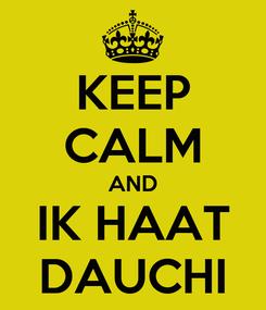 Poster: KEEP CALM AND IK HAAT DAUCHI