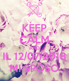 Poster: KEEP CALM AND IL 12/07/2018 MI SPOSO
