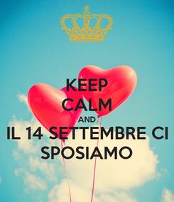 Poster: KEEP CALM AND IL 14 SETTEMBRE CI SPOSIAMO