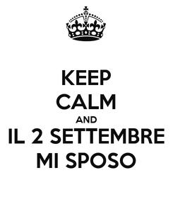Poster: KEEP CALM AND IL 2 SETTEMBRE MI SPOSO