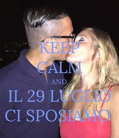 Poster: KEEP CALM AND IL 29 LUGLIO CI SPOSIAMO