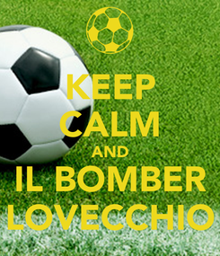 Poster: KEEP CALM AND IL BOMBER LOVECCHIO