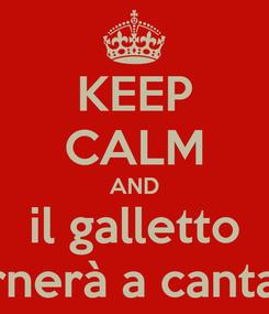 Poster: KEEP CALM AND il galletto tornerà a cantare