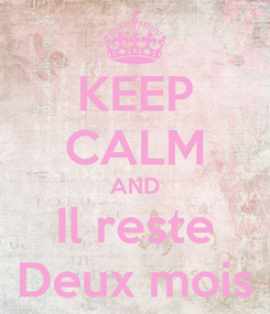Poster: KEEP CALM AND Il reste Deux mois