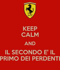 Poster: KEEP CALM AND IL SECONDO E' IL PRIMO DEI PERDENTI