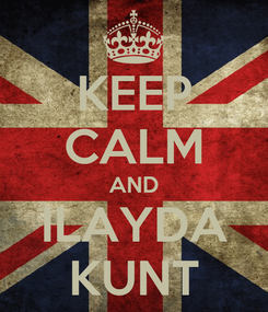 Poster: KEEP CALM AND ILAYDA KUNT