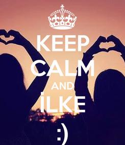 Poster: KEEP CALM AND İLKE :)
