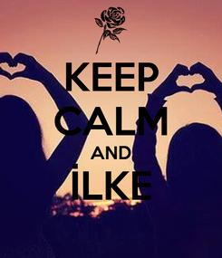 Poster: KEEP CALM AND İLKE