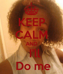 Poster: KEEP CALM AND   I'll  Do me