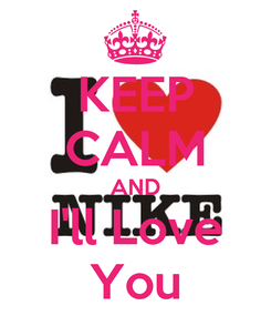 Poster: KEEP CALM AND I'll Love You