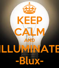 Poster: KEEP CALM AND ILLUMINATE -Blux-
