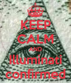 Poster: KEEP CALM AND Illuminati confirmed