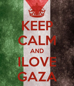 Poster: KEEP CALM AND ILOVE GAZA