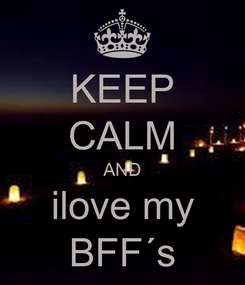 Poster: KEEP CALM AND ilove my BFF´s