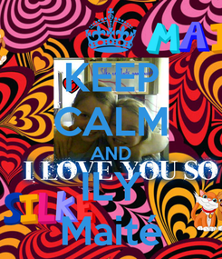 Poster: KEEP CALM AND ILY Maité