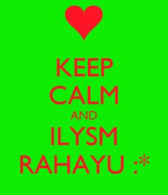 Poster: KEEP CALM AND ILYSM RAHAYU :*