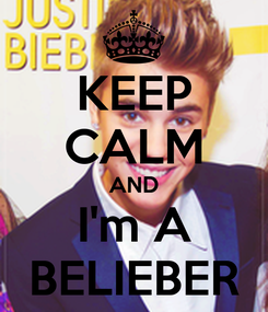 Poster: KEEP CALM AND I'm A BELIEBER