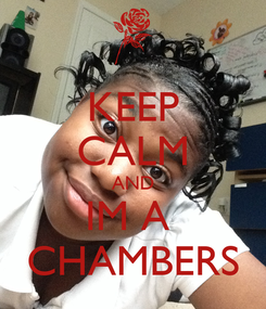 Poster: KEEP CALM AND IM A  CHAMBERS