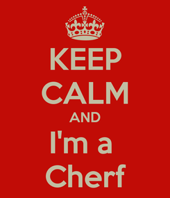 Poster: KEEP CALM AND I'm a  Cherf