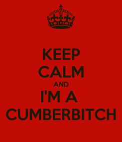 Poster: KEEP CALM AND I'M A  CUMBERBITCH