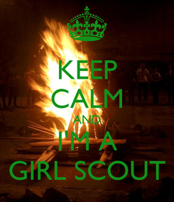 Poster: KEEP CALM AND I'M A GIRL SCOUT