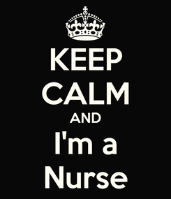Poster: KEEP CALM AND I'm a Nurse
