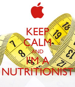 Poster: KEEP CALM AND I'M A NUTRITIONIST