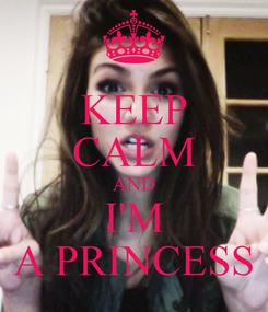 Poster: KEEP CALM AND I'M A PRINCESS