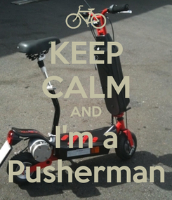 Poster: KEEP CALM AND I'm a Pusherman