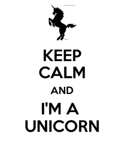 Poster: KEEP CALM AND I'M A  UNICORN