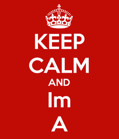 Poster: KEEP CALM AND Im A