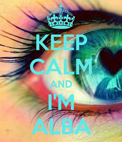Poster: KEEP CALM AND I'M ALBA