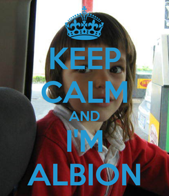 Poster: KEEP CALM AND I'M ALBION