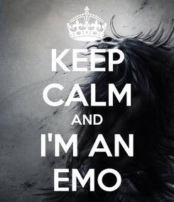 Poster: KEEP CALM AND I'M AN EMO