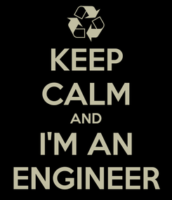 Poster: KEEP CALM AND I'M AN ENGINEER