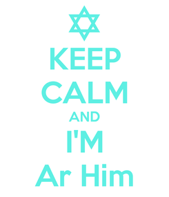 Poster: KEEP CALM AND I'M Ar Him