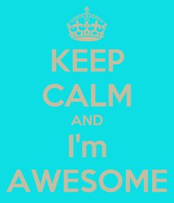 Poster: KEEP CALM AND I'm AWESOME