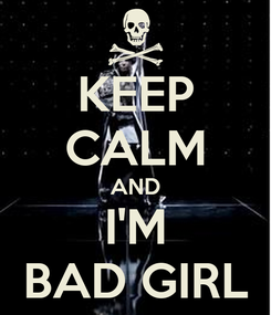 Poster: KEEP CALM AND I'M BAD GIRL