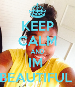 Poster: KEEP CALM AND IM  BEAUTIFUL