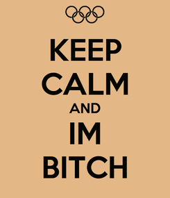 Poster: KEEP CALM AND IM BITCH