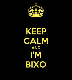 Poster: KEEP CALM AND I'M BIXO