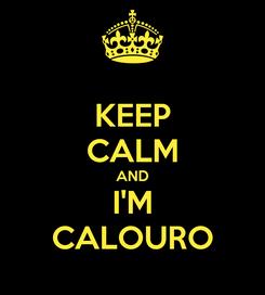 Poster: KEEP CALM AND I'M CALOURO
