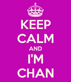 Poster: KEEP CALM AND I'M CHAN