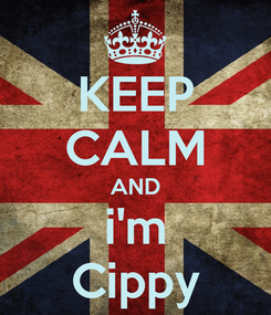 Poster: KEEP CALM AND i'm Cippy