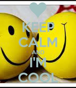 Poster: KEEP CALM AND I'M COOL